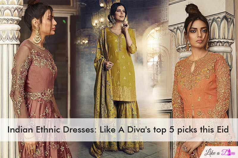 Indian Ethnic Dresses: Like A Diva's top 5 picks this Eid